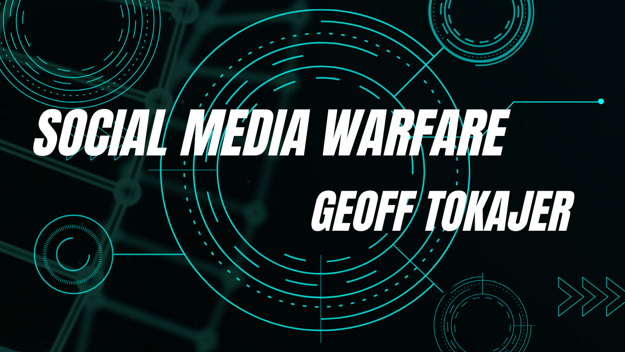 Geoff Tokajer Social Media Warfare