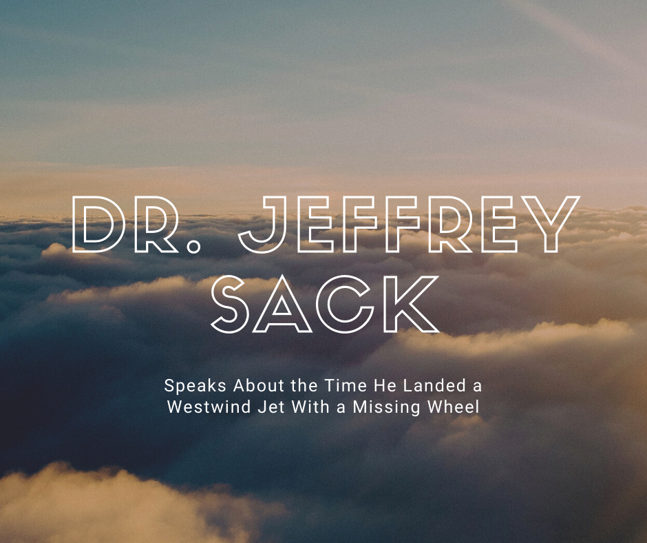 Dr. Jeffrey Sack Speaks About the Time He Landed a Westwind Jet With a Missing Wheel