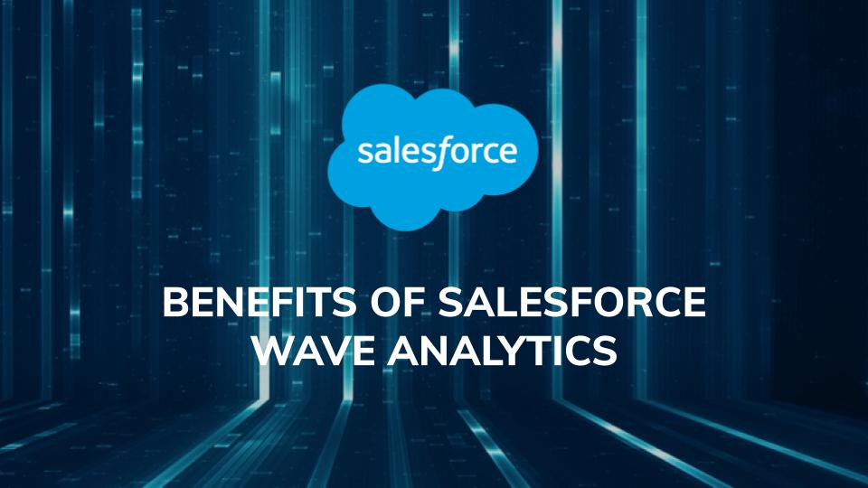 Benefits of Salesforce Wave Analytics